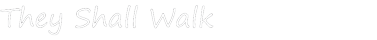 They Shall Walk